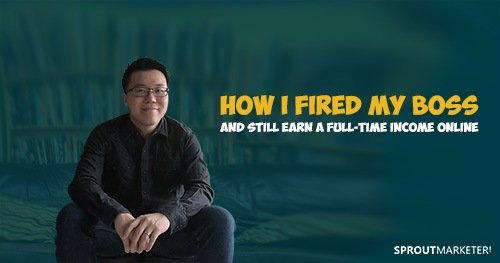 How I Fired My Boss and Still Earn a Full-Time Income Online (Featured)